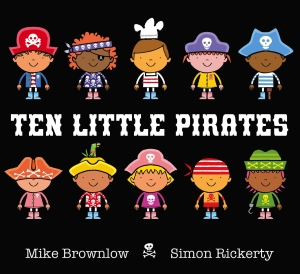 Ten Little Pirates: Mike Brownlow & Simon Rickerty (Orchard Books, 2013)