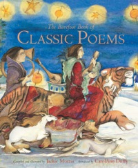 The Barefoot Book of Classic Poems: Carol Ann Duffy & Jackie Morris (Barefoot Books, 2006)