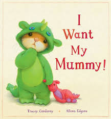 I Want My Mummy!: Tracey Corderoy & Alison Edgson (Little Tiger Press, 2013)